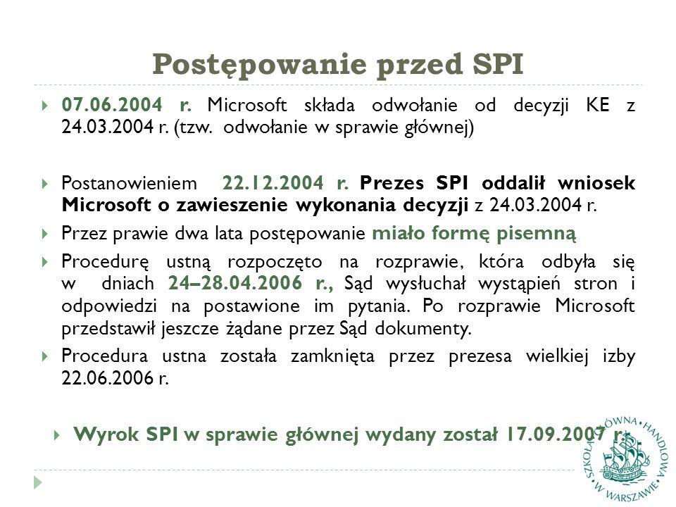 Postępowanie przed SPI  07.06.2004 r. Microsoft składa odwołanie od decyzji KE z 24.03.2004 r. (tzw. odwołanie w sprawie głównej)  Postanowieniem 22