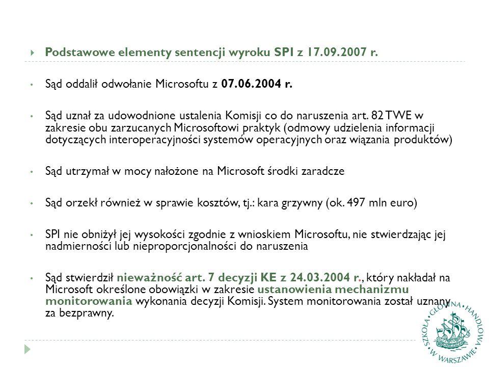  Podstawowe elementy sentencji wyroku SPI z 17.09.2007 r. Sąd oddalił odwołanie Microsoftu z 07.06.2004 r. Sąd uznał za udowodnione ustalenia Komisji