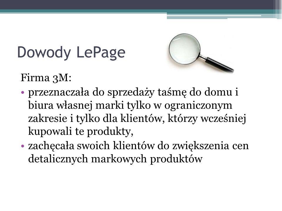 Dowody LePage Firma 3M: przeznaczała do sprzedaży taśmę do domu i biura własnej marki tylko w ograniczonym zakresie i tylko dla klientów, którzy wcześ