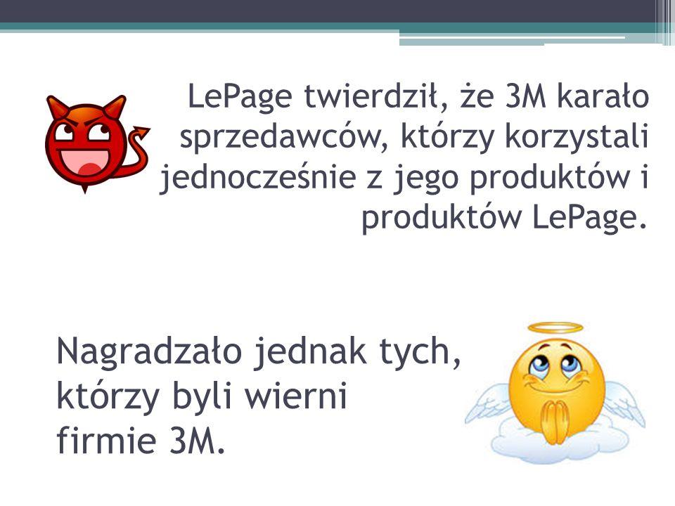 LePage twierdził, że 3M karało sprzedawców, którzy korzystali jednocześnie z jego produktów i produktów LePage. Nagradzało jednak tych, którzy byli wi