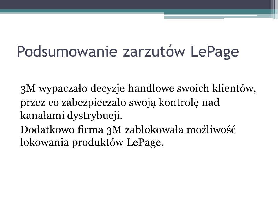 Podsumowanie zarzutów LePage 3M wypaczało decyzje handlowe swoich klientów, przez co zabezpieczało swoją kontrolę nad kanałami dystrybucji. Dodatkowo