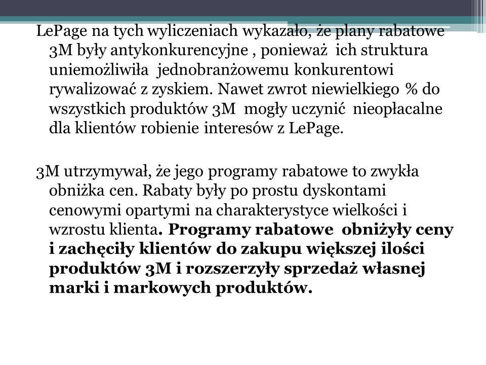 LePage na tych wyliczeniach wykazało, że plany rabatowe 3M były antykonkurencyjne, ponieważ ich struktura uniemożliwiła jednobranżowemu konkurentowi rywalizować z zyskiem.