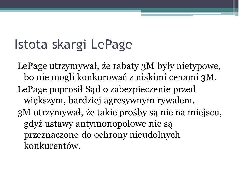Istota skargi LePage LePage utrzymywał, że rabaty 3M były nietypowe, bo nie mogli konkurować z niskimi cenami 3M. LePage poprosił Sąd o zabezpieczenie