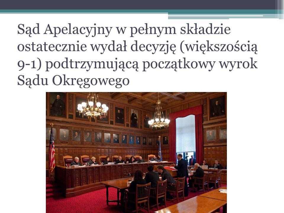 Sąd Apelacyjny w pełnym składzie ostatecznie wydał decyzję (większością 9-1) podtrzymującą początkowy wyrok Sądu Okręgowego