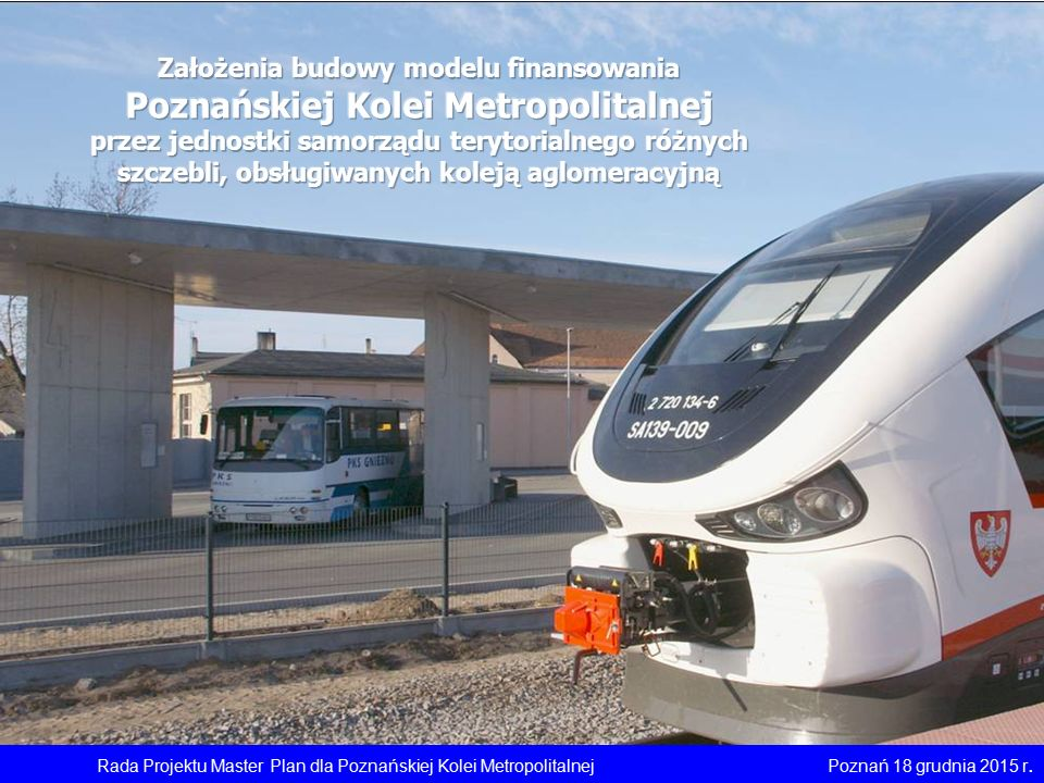 Rada Projektu Master Plan dla Poznańskiej Kolei MetropolitalnejPoznań 18 grudnia 2015 r.