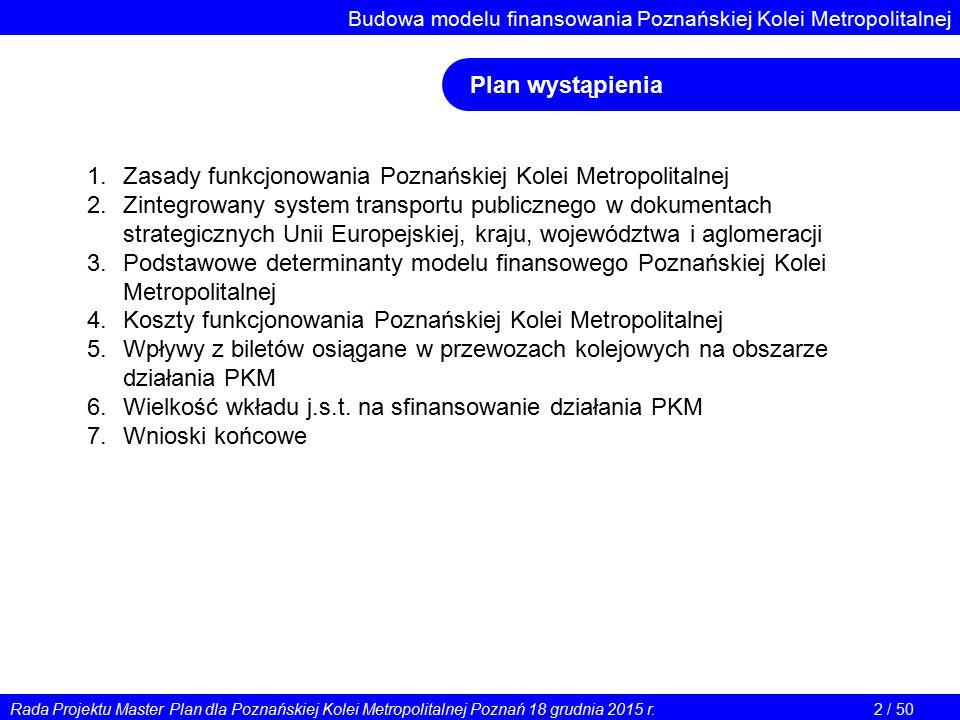 Rada Projektu Master Plan dla Poznańskiej Kolei Metropolitalnej Poznań 18 grudnia 2015 r.2 / 50 Budowa modelu finansowania Poznańskiej Kolei Metropoli