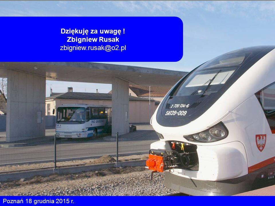 Poznań 18 grudnia 2015 r. Dziękuję za uwagę ! Zbigniew Rusak zbigniew.rusak@o2.pl