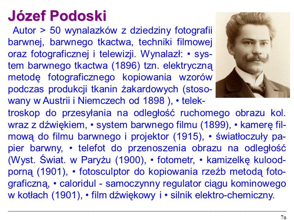 Józef Podoski Autor > 50 wynalazków z dziedziny fotografii barwnej, barwnego tkactwa, techniki filmowej oraz fotograficznej i telewizji.