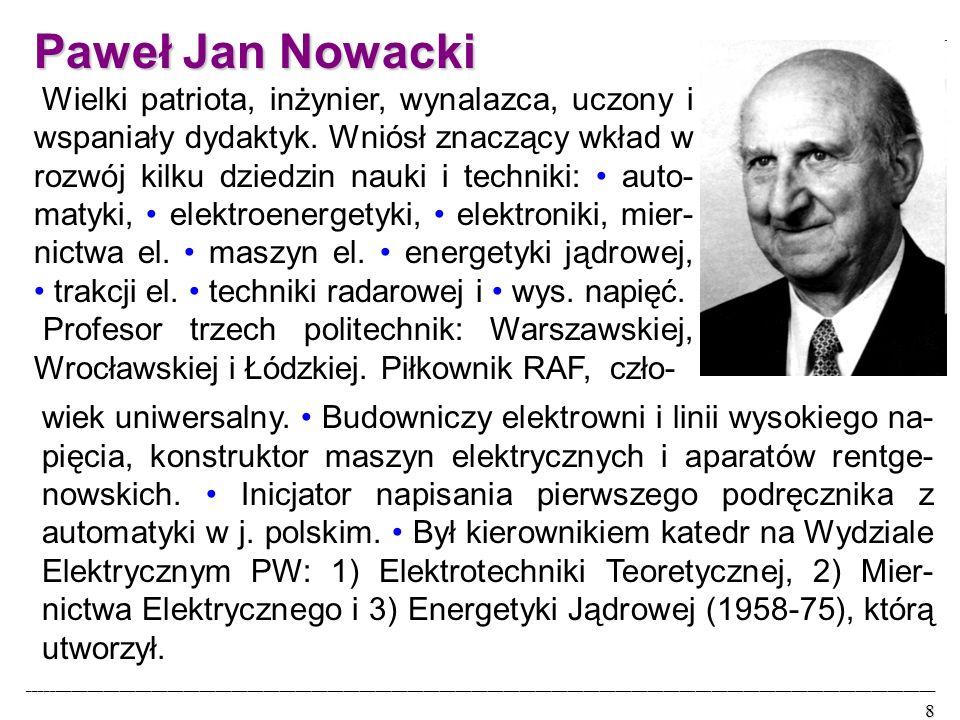 Paweł Jan Nowacki Wielki patriota, inżynier, wynalazca, uczony i wspaniały dydaktyk.