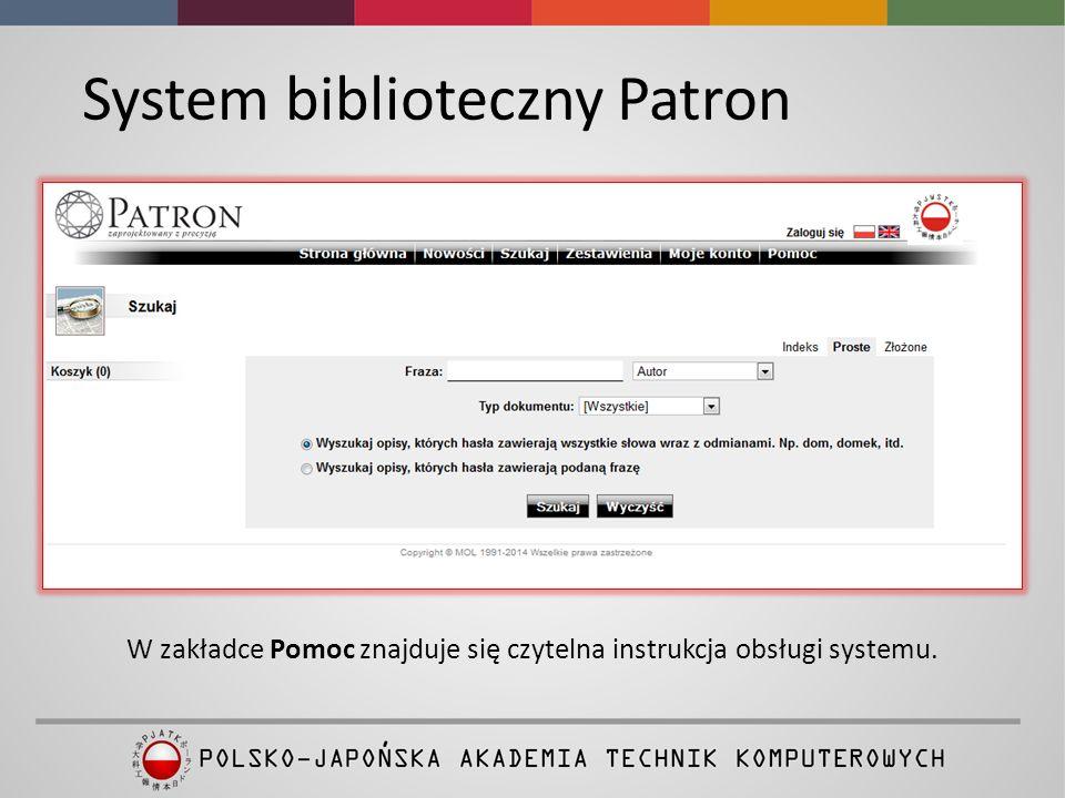 System biblioteczny Patron W zakładce Pomoc znajduje się czytelna instrukcja obsługi systemu.