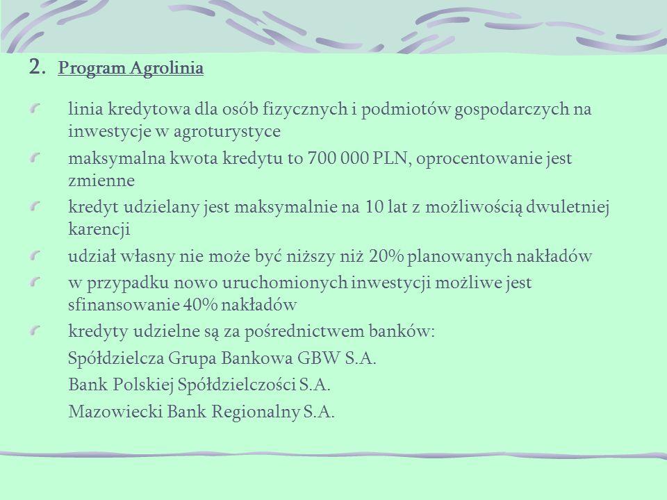 2. Program Agrolinia linia kredytowa dla osób fizycznych i podmiotów gospodarczych na inwestycje w agroturystyce maksymalna kwota kredytu to 700 000 P
