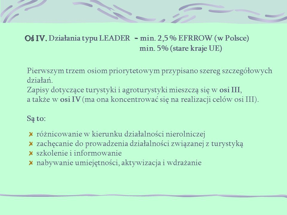 Oś IV. - Oś IV. Działania typu LEADER - min. 2,5 % EFRROW (w Polsce) min.