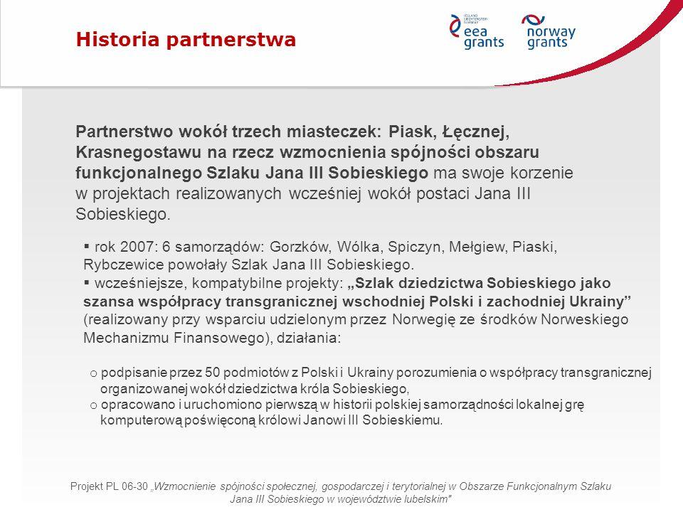 Partnerstwo wokół trzech miasteczek: Piask, Łęcznej, Krasnegostawu na rzecz wzmocnienia spójności obszaru funkcjonalnego Szlaku Jana III Sobieskiego ma swoje korzenie w projektach realizowanych wcześniej wokół postaci Jana III Sobieskiego.