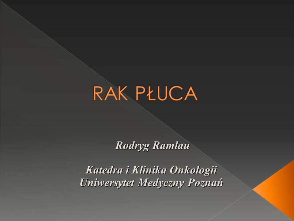 Rodryg Ramlau Katedra i Klinika Onkologii Rodryg Ramlau Katedra i Klinika Onkologii Uniwersytet Medyczny Poznań