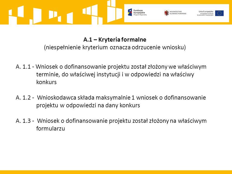 A.1 – Kryteria formalne (niespełnienie kryterium oznacza odrzucenie wniosku) A.