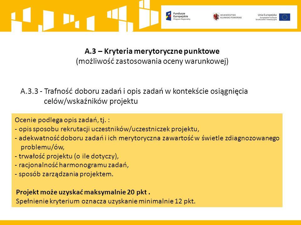 A.3 – Kryteria merytoryczne punktowe (możliwość zastosowania oceny warunkowej) A.3.3 - Trafność doboru zadań i opis zadań w kontekście osiągnięcia celów/wskaźników projektu Ocenie podlega opis zadań, tj.