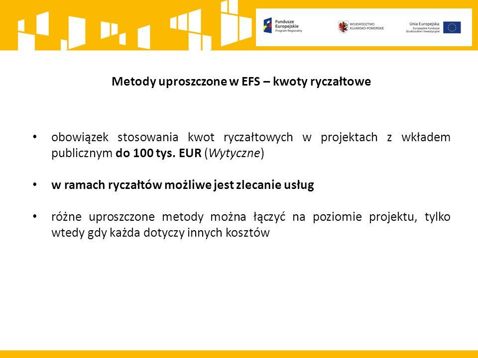 Metody uproszczone w EFS – kwoty ryczałtowe obowiązek stosowania kwot ryczałtowych w projektach z wkładem publicznym do 100 tys.