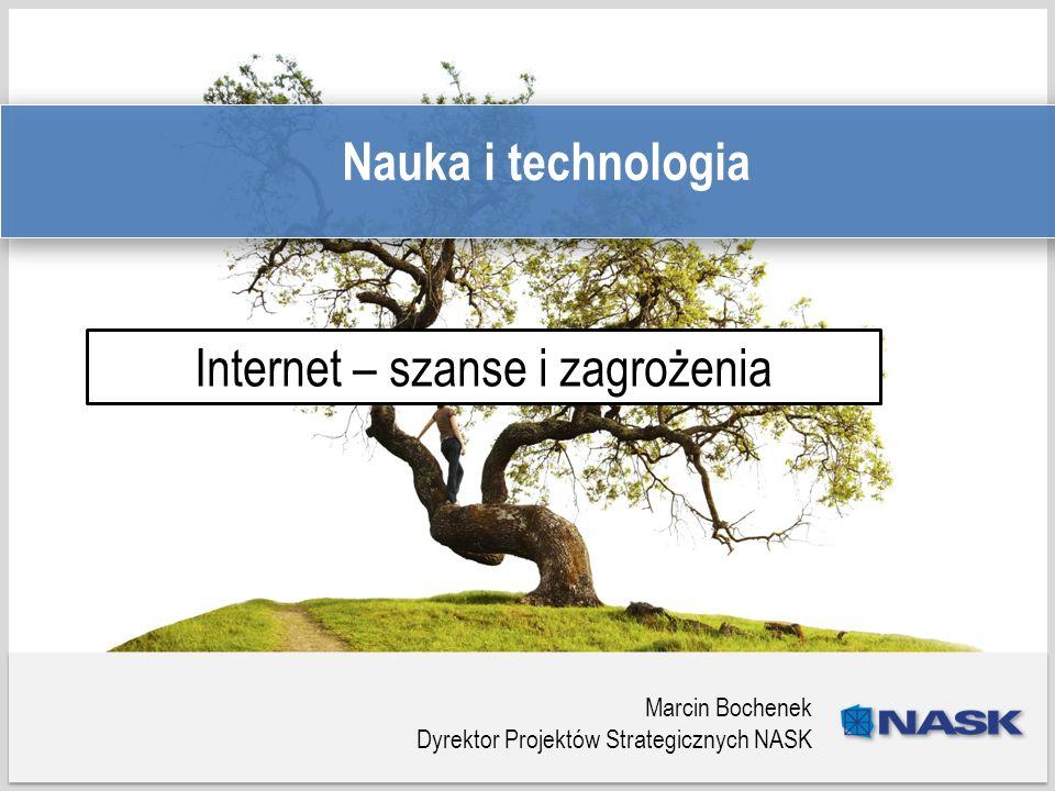 Tytuł prezentacji Podtytuł Nauka i technologia Internet – szanse i zagrożenia Marcin Bochenek Dyrektor Projektów Strategicznych NASK