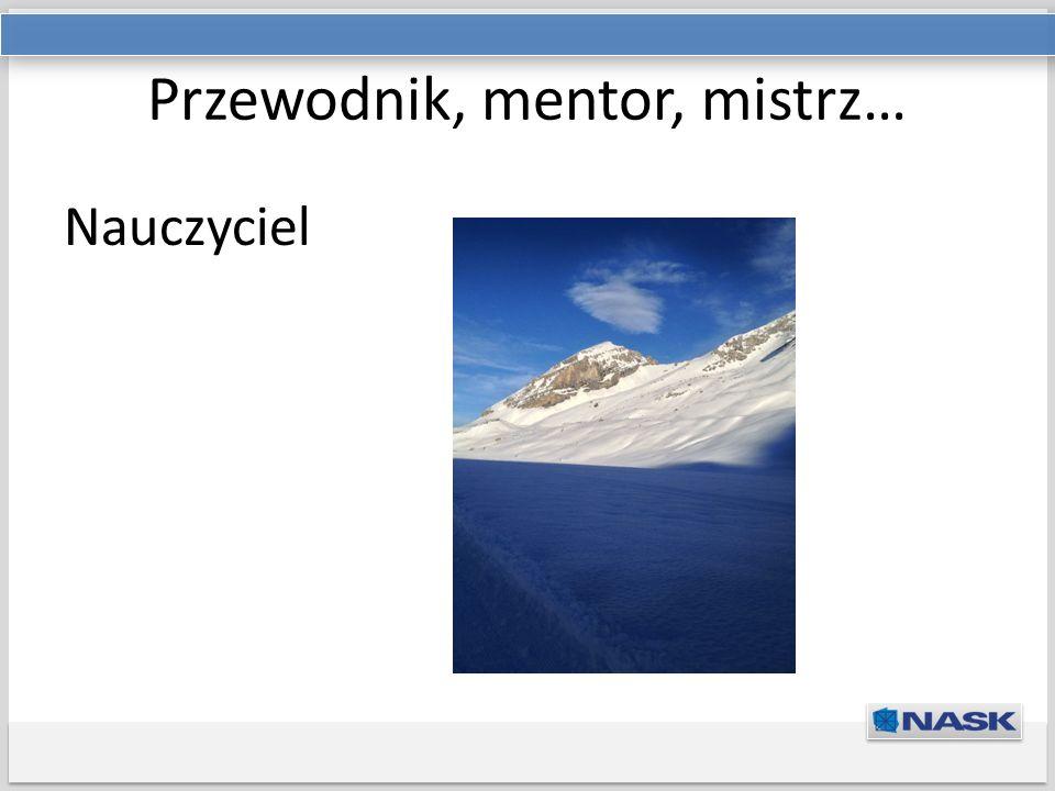 Tytuł prezentacji Podtytuł Przewodnik, mentor, mistrz… Nauczyciel