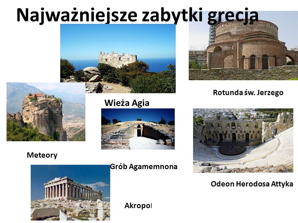 Najważniejsze zabytki grecja Wieża Agia Rotunda św. Jerzego Grób Agamemnona Odeon Herodosa Attyka Meteory Akropo l