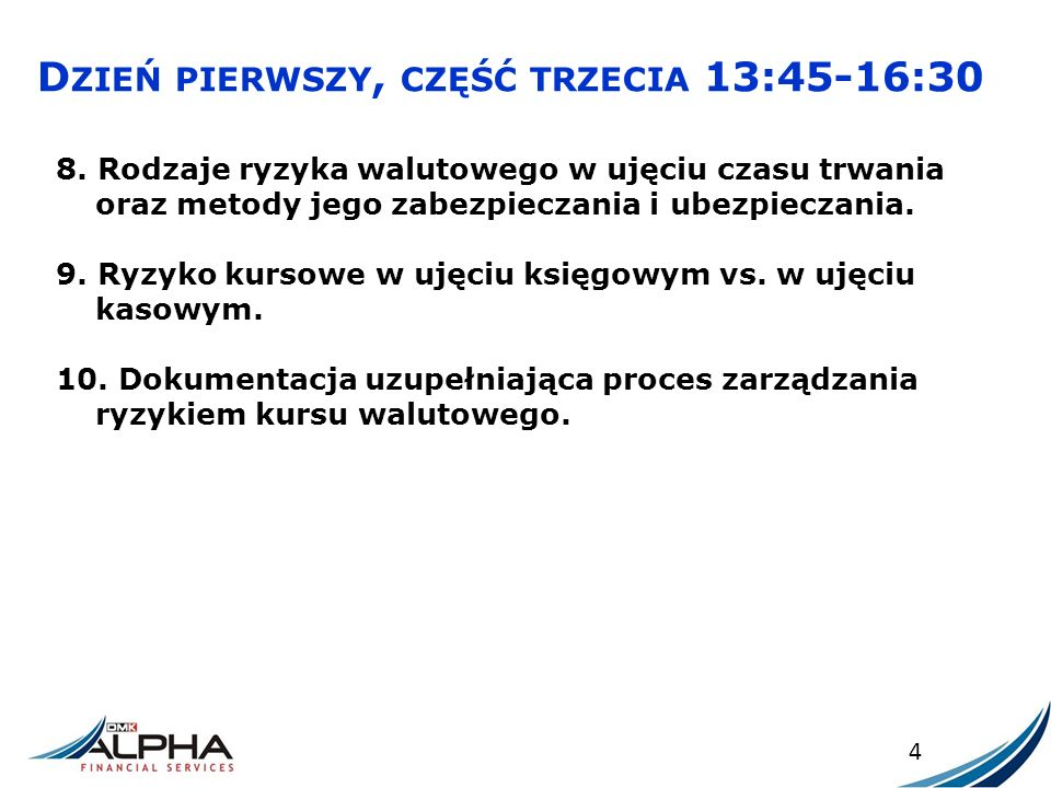 D ZIEŃ DRUGI, CZĘŚĆ PIERWSZA 9:30-11:30 5 1.Zabezpieczenie ryzyka krótkoterminowego z wykorzystaniem forwardu walutowego.