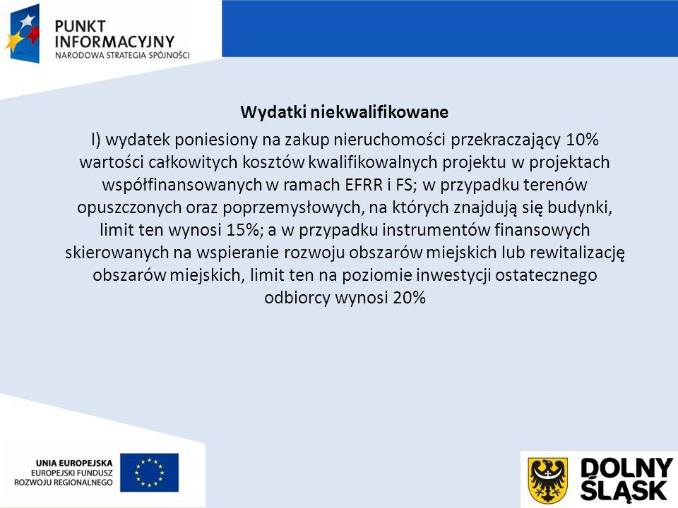 Wydatki niekwalifikowane l) wydatek poniesiony na zakup nieruchomości przekraczający 10% wartości całkowitych kosztów kwalifikowalnych projektu w projektach współfinansowanych w ramach EFRR i FS; w przypadku terenów opuszczonych oraz poprzemysłowych, na których znajdują się budynki, limit ten wynosi 15%; a w przypadku instrumentów finansowych skierowanych na wspieranie rozwoju obszarów miejskich lub rewitalizację obszarów miejskich, limit ten na poziomie inwestycji ostatecznego odbiorcy wynosi 20%
