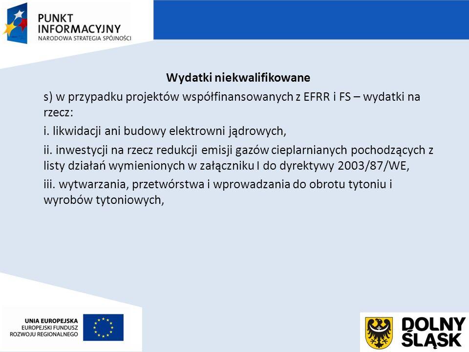 Wydatki niekwalifikowane s) w przypadku projektów współfinansowanych z EFRR i FS – wydatki na rzecz: i.