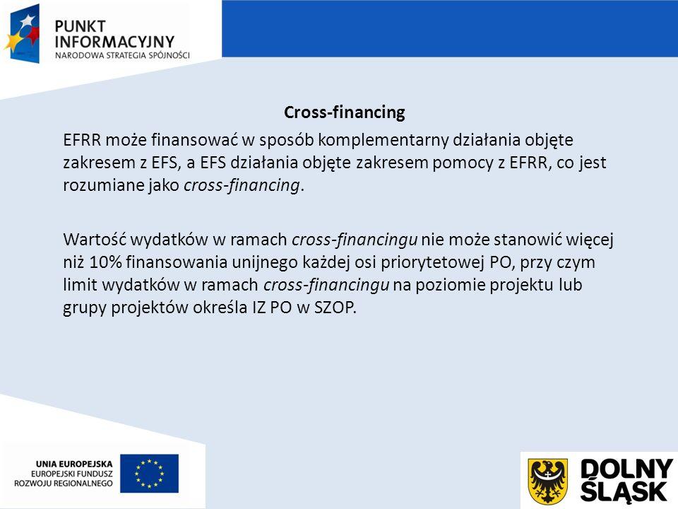 Cross-financing EFRR może finansować w sposób komplementarny działania objęte zakresem z EFS, a EFS działania objęte zakresem pomocy z EFRR, co jest rozumiane jako cross-financing.