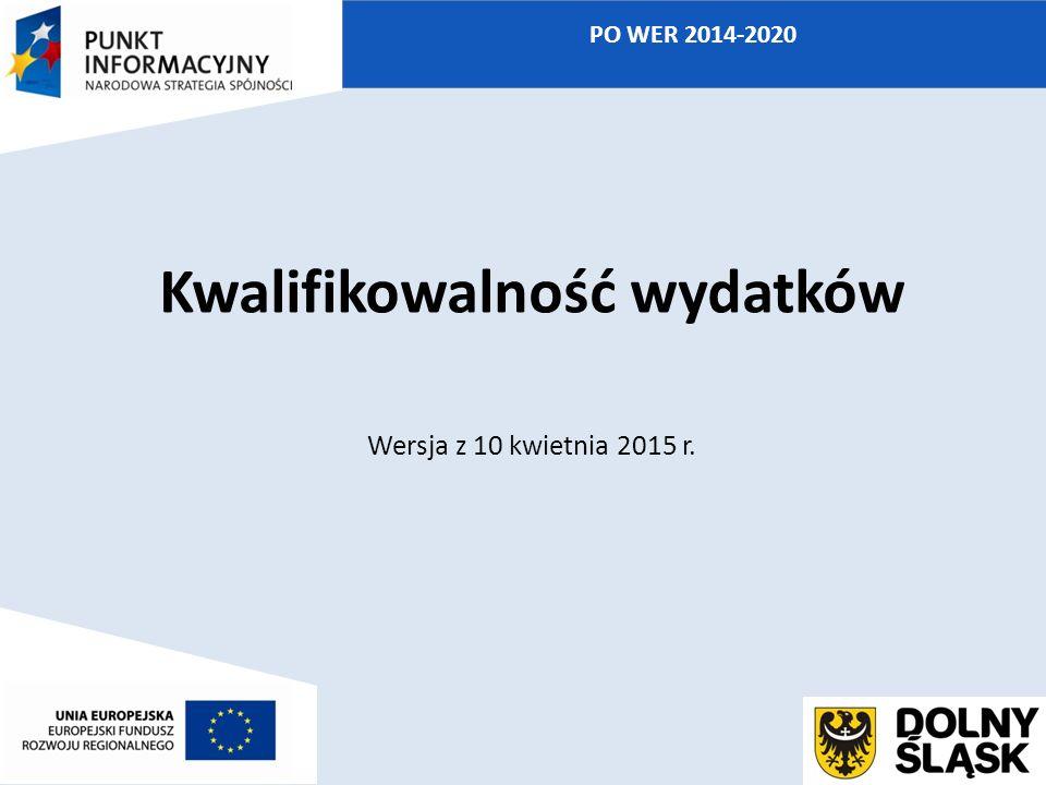 Kwalifikowalność wydatków Wersja z 10 kwietnia 2015 r. PO WER 2014-2020