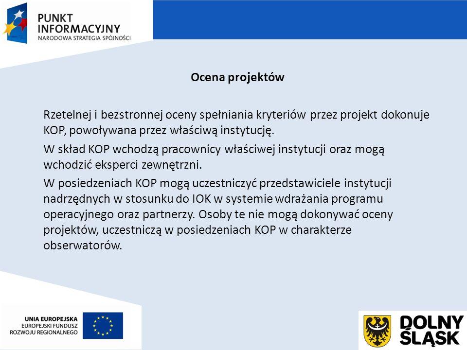 Ocena projektów Rzetelnej i bezstronnej oceny spełniania kryteriów przez projekt dokonuje KOP, powoływana przez właściwą instytucję.