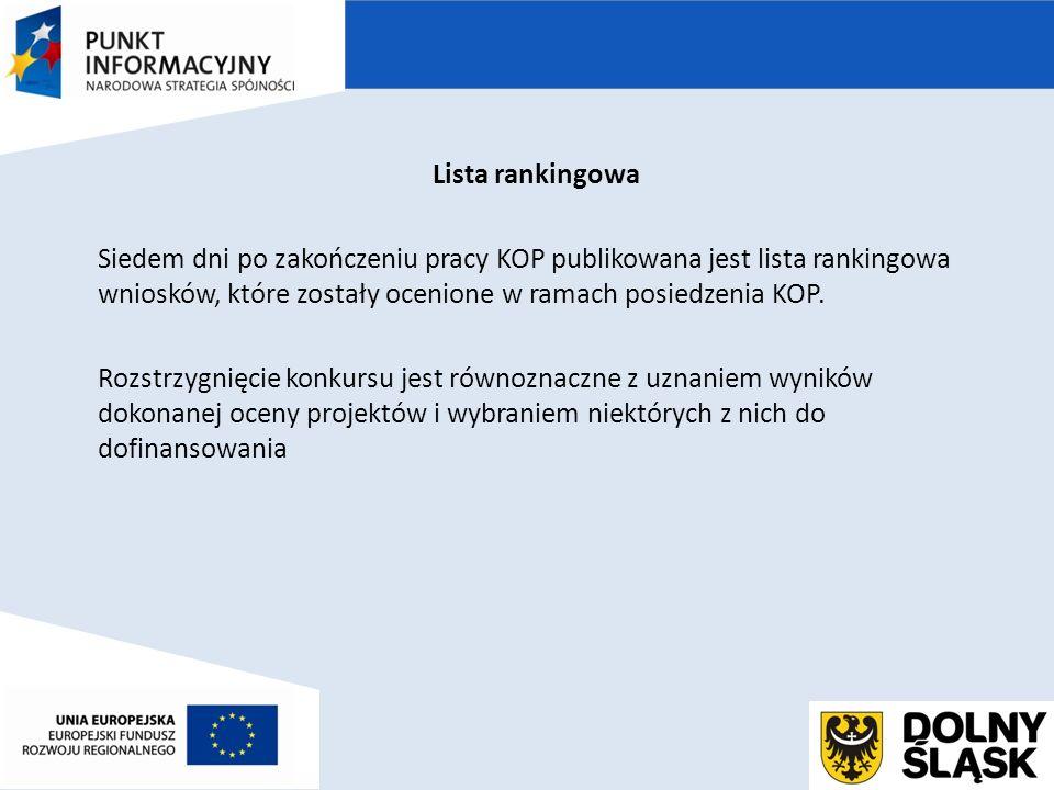 Lista rankingowa Siedem dni po zakończeniu pracy KOP publikowana jest lista rankingowa wniosków, które zostały ocenione w ramach posiedzenia KOP.