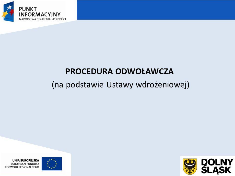 PROCEDURA ODWOŁAWCZA (na podstawie Ustawy wdrożeniowej)