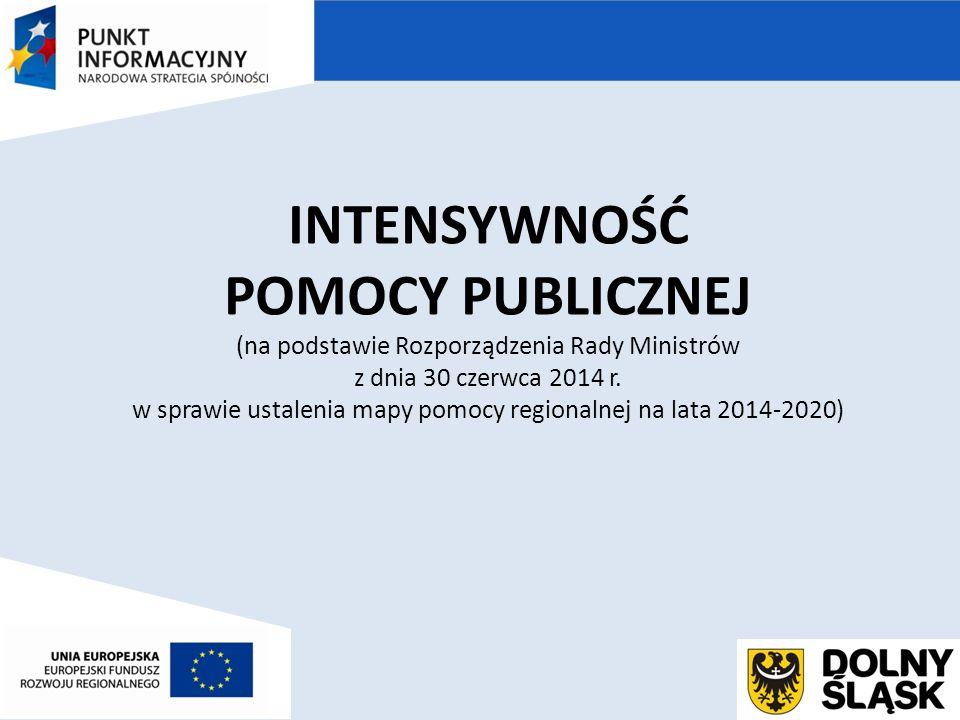 INTENSYWNOŚĆ POMOCY PUBLICZNEJ (na podstawie Rozporządzenia Rady Ministrów z dnia 30 czerwca 2014 r.