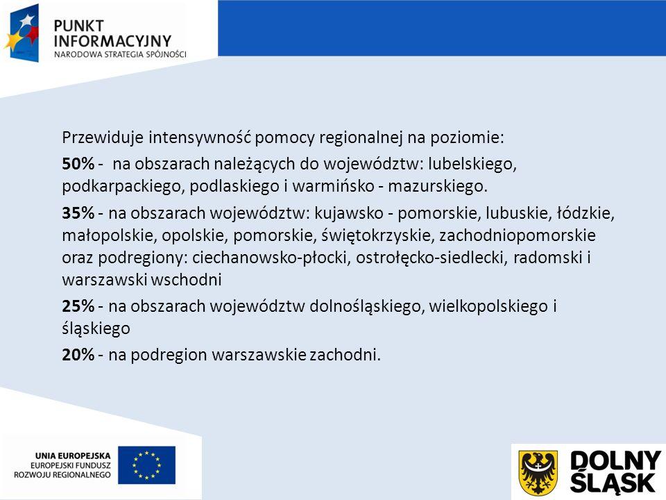 Przewiduje intensywność pomocy regionalnej na poziomie: 50% - na obszarach należących do województw: lubelskiego, podkarpackiego, podlaskiego i warmińsko - mazurskiego.