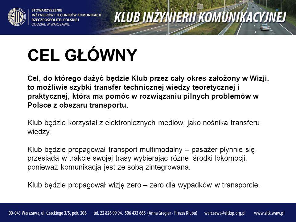 CEL GŁÓWNY Cel, do którego dążyć będzie Klub przez cały okres założony w Wizji, to możliwie szybki transfer technicznej wiedzy teoretycznej i praktycznej, która ma pomóc w rozwiązaniu pilnych problemów w Polsce z obszaru transportu.