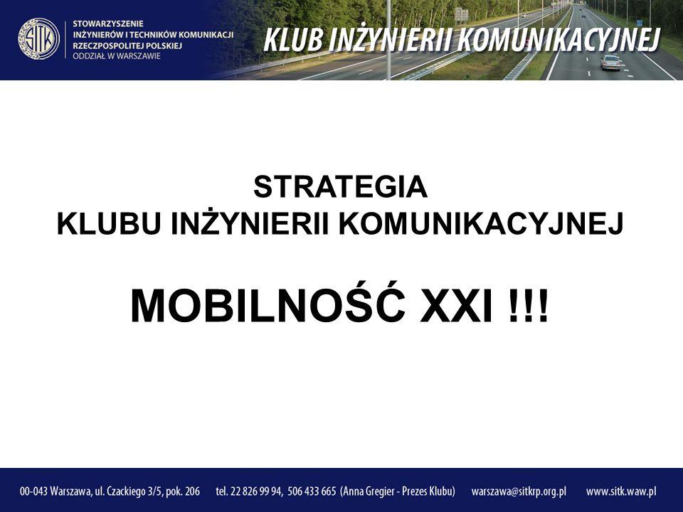 STRATEGIA KLUBU INŻYNIERII KOMUNIKACYJNEJ MOBILNOŚĆ XXI !!!