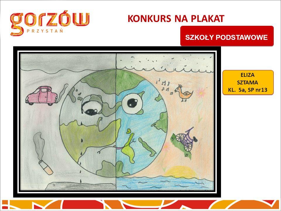 KONKURS NA PLAKAT ELIZA SZTAMA KL. 5a, SP nr13 ELIZA SZTAMA KL. 5a, SP nr13 SZKOŁY PODSTAWOWE