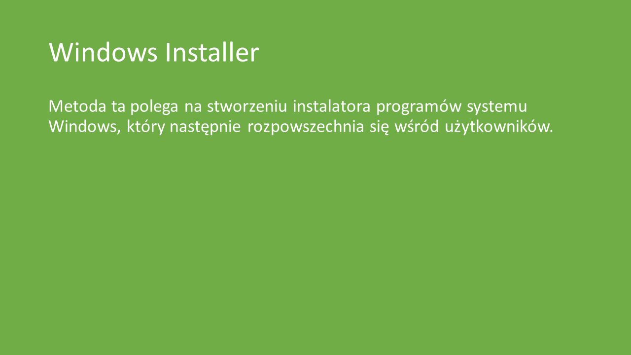 Metoda ta polega na stworzeniu instalatora programów systemu Windows, który następnie rozpowszechnia się wśród użytkowników.