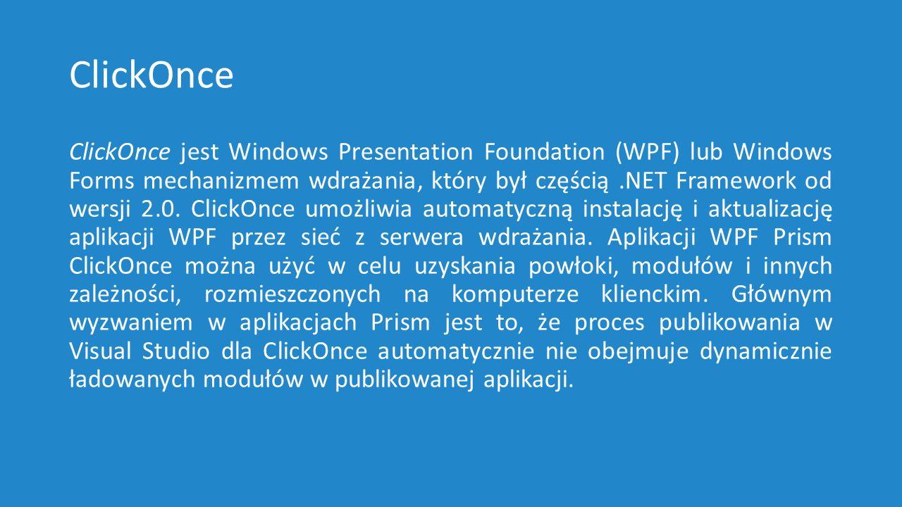 ClickOnce jest Windows Presentation Foundation (WPF) lub Windows Forms mechanizmem wdrażania, który był częścią.NET Framework od wersji 2.0.