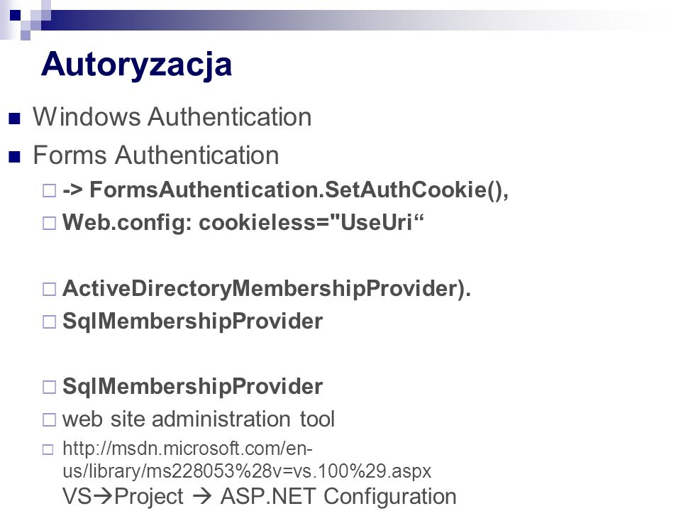 Autoryzacja Windows Authentication Forms Authentication  -> FormsAuthentication.SetAuthCookie(),  Web.config: cookieless= UseUri  ActiveDirectoryMembershipProvider).