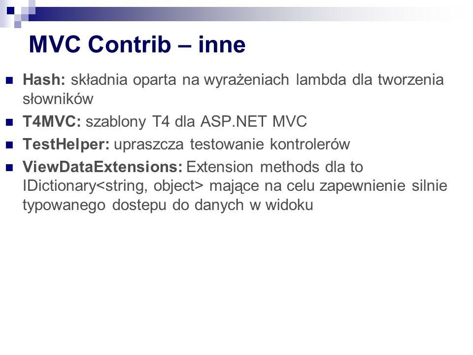 MVC Contrib – inne Hash: składnia oparta na wyrażeniach lambda dla tworzenia słowników T4MVC: szablony T4 dla ASP.NET MVC TestHelper: upraszcza testowanie kontrolerów ViewDataExtensions: Extension methods dla to IDictionary mające na celu zapewnienie silnie typowanego dostepu do danych w widoku