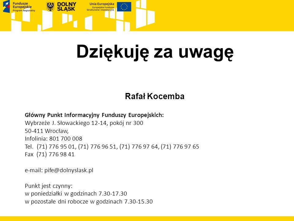 Dziękuję za uwagę Rafał Kocemba Główny Punkt Informacyjny Funduszy Europejskich: Wybrzeże J. Słowackiego 12-14, pokój nr 300 50-411 Wrocław, Infolinia
