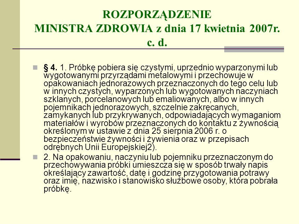 ROZPORZĄDZENIE MINISTRA ZDROWIA z dnia 17 kwietnia 2007r. c. d. § 4. 1. Próbkę pobiera się czystymi, uprzednio wyparzonymi lub wygotowanymi przyrządam