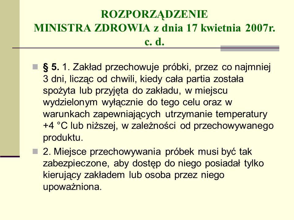 ROZPORZĄDZENIE MINISTRA ZDROWIA z dnia 17 kwietnia 2007r. c. d. § 5. 1. Zakład przechowuje próbki, przez co najmniej 3 dni, licząc od chwili, kiedy ca