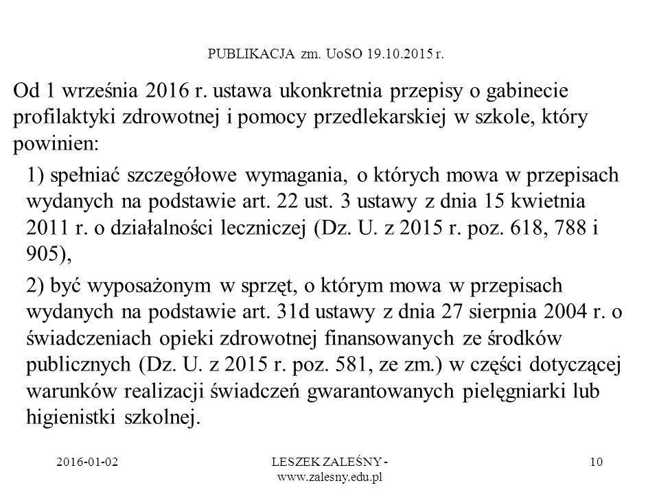 2016-01-02LESZEK ZALEŚNY - www.zalesny.edu.pl 10 PUBLIKACJA zm. UoSO 19.10.2015 r. Od 1 września 2016 r. ustawa ukonkretnia przepisy o gabinecie profi