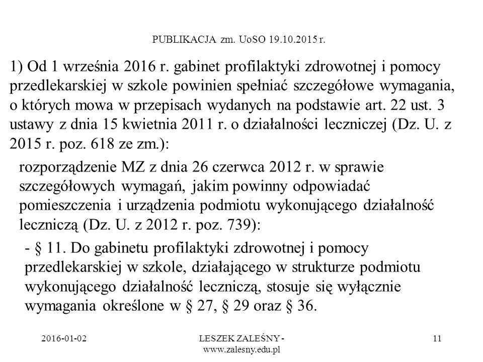2016-01-02LESZEK ZALEŚNY - www.zalesny.edu.pl 11 PUBLIKACJA zm. UoSO 19.10.2015 r. 1) Od 1 września 2016 r. gabinet profilaktyki zdrowotnej i pomocy p