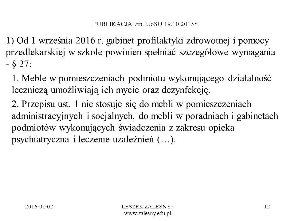 2016-01-02LESZEK ZALEŚNY - www.zalesny.edu.pl 12 PUBLIKACJA zm. UoSO 19.10.2015 r. 1) Od 1 września 2016 r. gabinet profilaktyki zdrowotnej i pomocy p