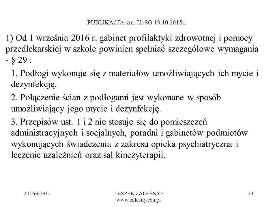 2016-01-02LESZEK ZALEŚNY - www.zalesny.edu.pl 13 PUBLIKACJA zm. UoSO 19.10.2015 r. 1) Od 1 września 2016 r. gabinet profilaktyki zdrowotnej i pomocy p