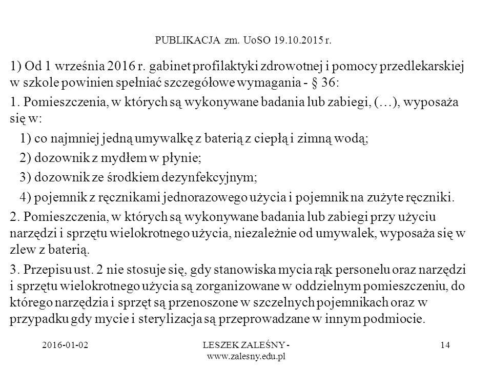 2016-01-02LESZEK ZALEŚNY - www.zalesny.edu.pl 14 PUBLIKACJA zm. UoSO 19.10.2015 r. 1) Od 1 września 2016 r. gabinet profilaktyki zdrowotnej i pomocy p