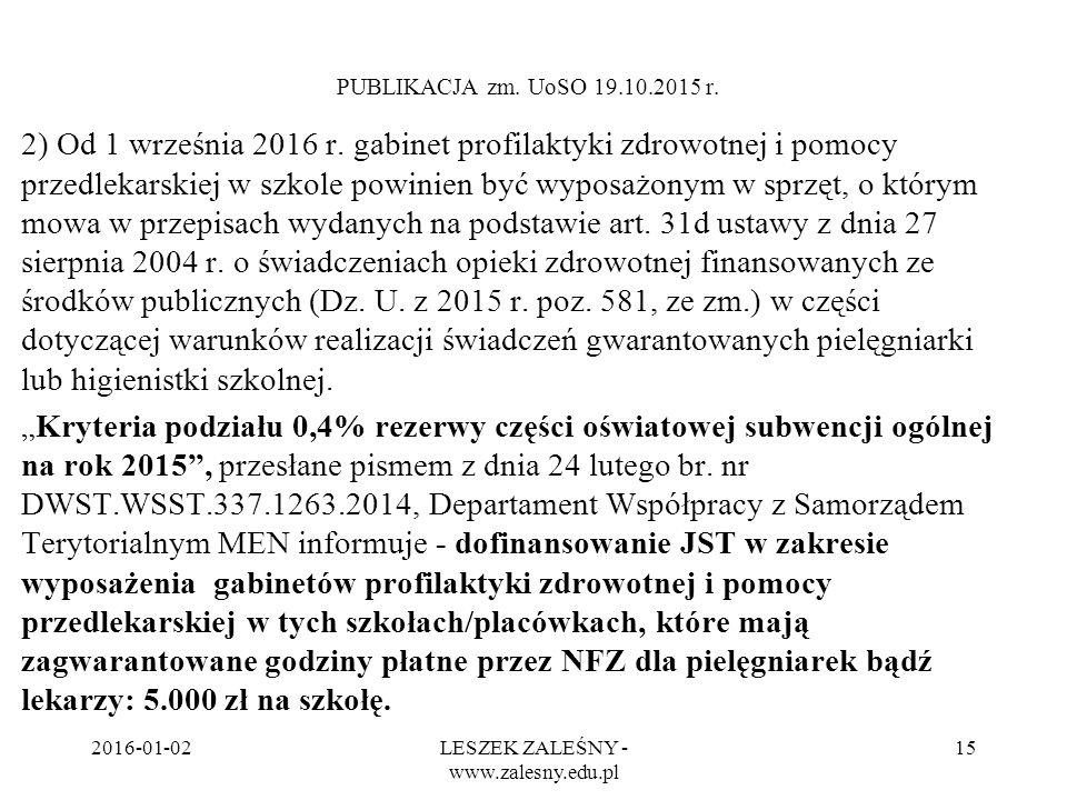 2016-01-02LESZEK ZALEŚNY - www.zalesny.edu.pl 15 PUBLIKACJA zm. UoSO 19.10.2015 r. 2) Od 1 września 2016 r. gabinet profilaktyki zdrowotnej i pomocy p